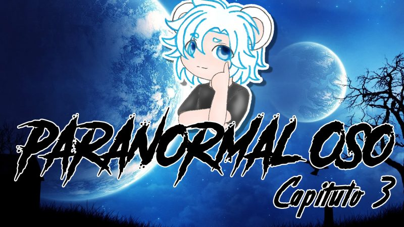 Paranormal Oso Capitulo 3 – Podcast